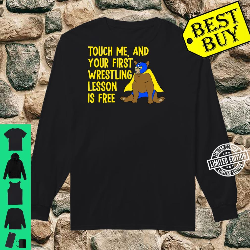 Touch Me And Your First Wrestling Lesson is Free Bear Shirt long sleeved