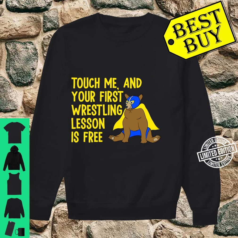 Touch Me And Your First Wrestling Lesson is Free Bear Shirt sweater