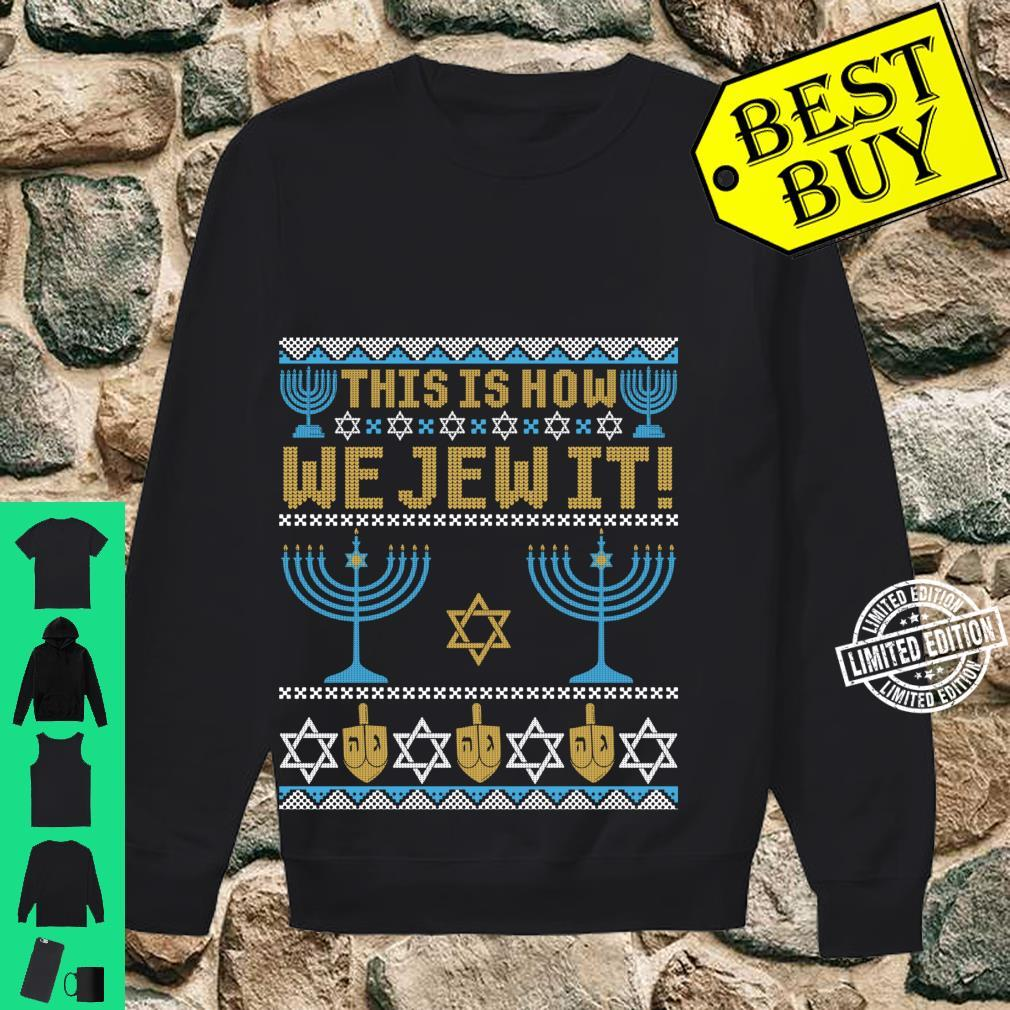 Ugly Hanukkah, Chanukkah This Is How We Jew It Shirt sweater