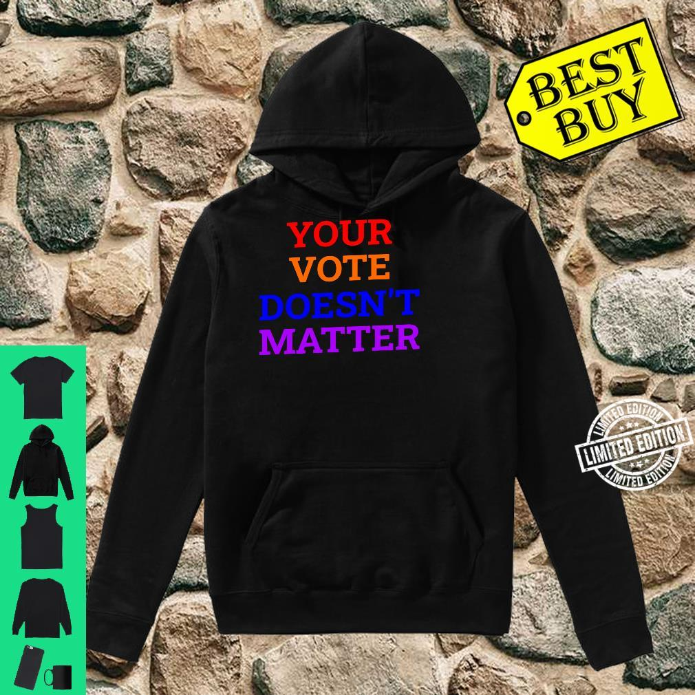 Your Vote Doesn't Matter Shirt hoodie