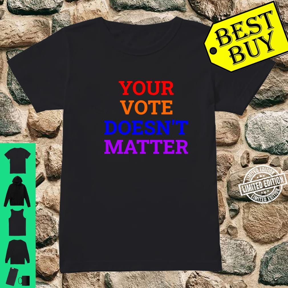 Your Vote Doesn't Matter Shirt ladies tee