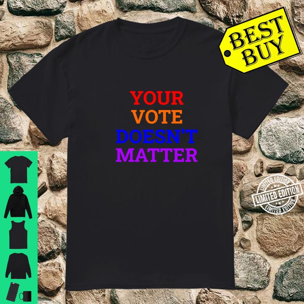 Your Vote Doesn't Matter Shirt